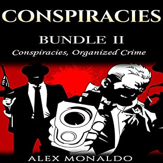 Conspiracies: Bundle II - Conspiracies, Organized Crime     Conspiracies Series, Volume 2              Written by:                                                                                                                                 Alex Monaldo                               Narrated by:                                                                                                                                 RJ Malyk                      Length: 4 hrs and 43 mins     Not rated yet     Overall 0.0