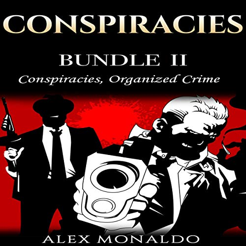 Conspiracies: Bundle II - Conspiracies, Organized Crime     Conspiracies Series, Volume 2              By:                                                                                                                                 Alex Monaldo                               Narrated by:                                                                                                                                 RJ Malyk                      Length: 4 hrs and 43 mins     Not rated yet     Overall 0.0