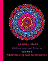 Kaleidoscopes and Patterns Volume 1: Adult Colouring Book For Relaxation