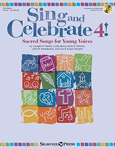 Sing and Celebrate 4! Sacred Songs for Young Voices: Book/Enhanced CD (with Reproducible Pages and PDF Song Charts)
