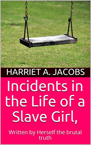 Incidents in the Life of a Slave Girl, : Written by Herself the brutal truth (English Edition)