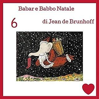 Babar e Babbo Natale                   Di:                                                                                                                                 Jean de Brunhoff                               Letto da:                                                                                                                                 Francesca Di Modugno                      Durata:  13 min     1 recensione     Totali 5,0