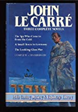 Three Complete Novels: The Spy Who Came in from the Cold, a Small Town in Germany, the Looking Glass War