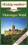 Thüringer Wald. Richtig wandern. Rennsteig, Goetheweg und 23 weitere Wanderungen