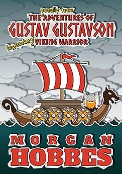 [Morgan Hobbes]のThe Totally True Adventures of Gustav Gustavson - Legendary Viking Warrior (English Edition)