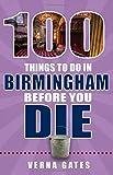 100 Things to Do in Birmingham Before You Die (100 Things to Do Before You Die)
