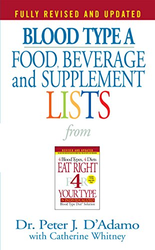 Blood Type A: Food  Beverage and Supplemental Lists from Eat Right 4 Your Type