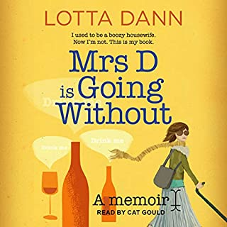 Mrs D Is Going Without     A Memoir              By:                                                                                                                                 Lotta Dann                               Narrated by:                                                                                                                                 Cat Gould                      Length: 6 hrs and 59 mins     2 ratings     Overall 4.5