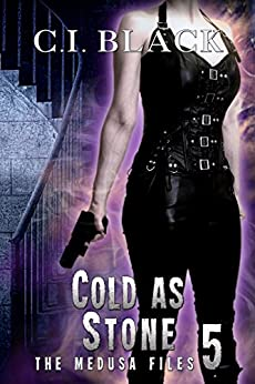 The Medusa Files, Case 5: Cold As Stone by [C.I. Black]