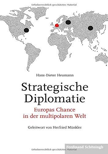 Strategische Diplomatie: Europas Chance in der multipolaren Welt. Geleitwort von Herfried Münkler
