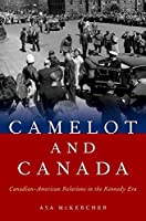 Camelot and Canada: Canadian-American Relations in the Kennedy Era