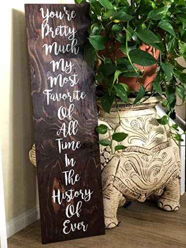 You're Pretty Much My Most Favorite of All Time in The History of Ever Custom Wooden Distressed Sign (6'x18')