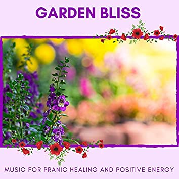 Garden Bliss - Music For Pranic Healing And Positive Energy