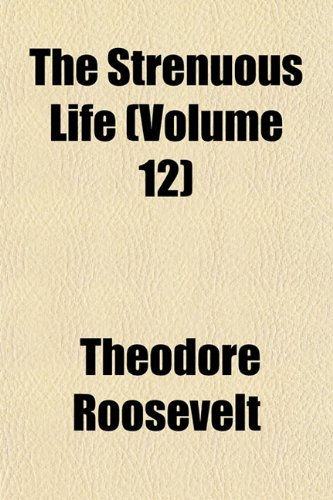 The Strenuous Life (Volume 12)