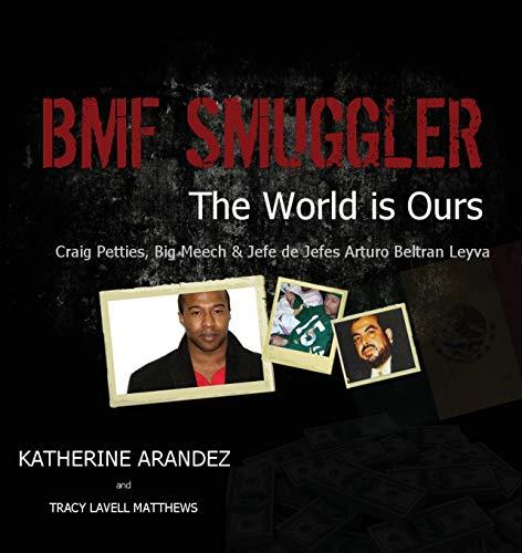 Bmf Smuggler the World Is Ours Craig Petties, Big Meech & Jefe de Jefes Arturo Beltran Leyva