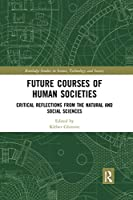 Future Courses of Human Societies: Critical Reflections from the Natural and Social Sciences (Routledge Studies in Science, Technology and Society)