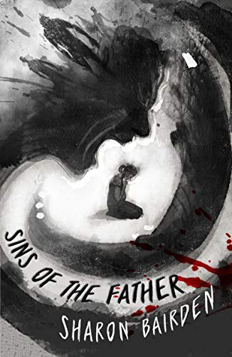 Sins of the Father: A disturbing and heart-stopping debut by [Sharon Bairden]