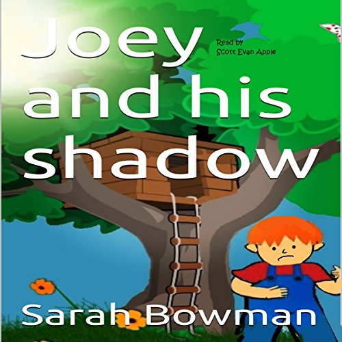 Joey and His Shadow                   By:                                                                                                                                 Sarah Bowman                               Narrated by:                                                                                                                                 Scott Evan Apple                      Length: 7 mins     2 ratings     Overall 5.0