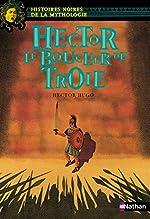 Hector Le bouclier de Troie - Histoires noires de la Mythologie - Dès 12 ans (10) de Hector Hugo