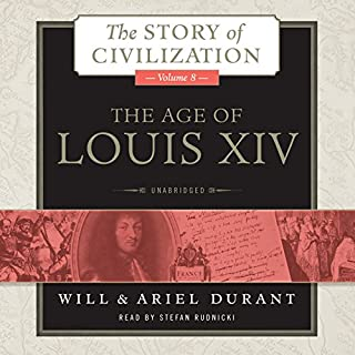 The Age of Louis XIV     The Story of Civilization, Book 8              Written by:                                                                                                                                 Will Durant,                                                                                        Ariel Durant                               Narrated by:                                                                                                                                 Stefan Rudnicki                      Length: 36 hrs and 28 mins     6 ratings     Overall 5.0
