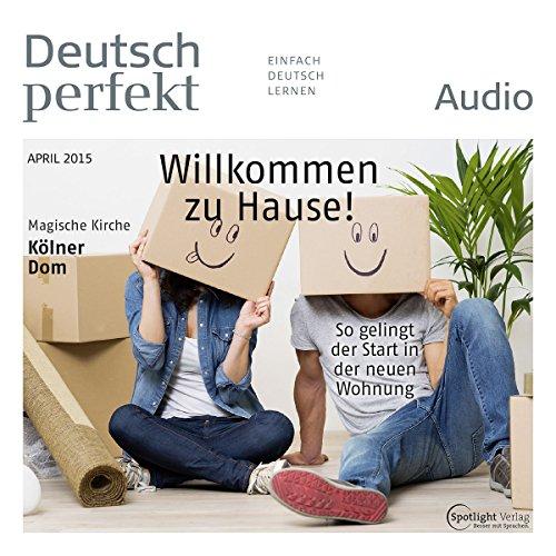 Deutsch perfekt Audio - Willkommen zu Hause! So gelingt der Start in der neuen Wohnung. 4/2015 audiobook cover art