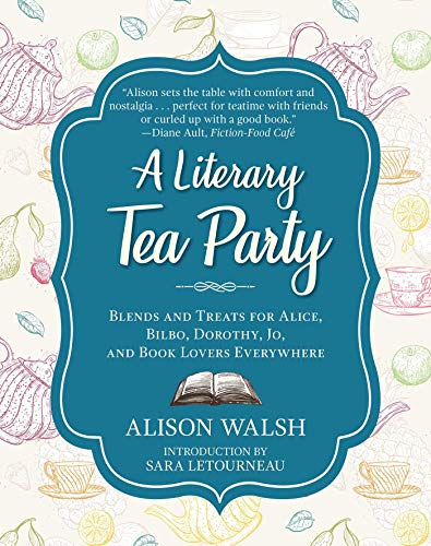 Compare Textbook Prices for A Literary Tea Party: Blends and Treats for Alice, Bilbo, Dorothy, Jo, and Book Lovers Everywhere Illustrated Edition ISBN 9781510729100 by Walsh, Alison,Letourneau, Sara