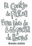 Blanco y Negro - El Conejo de Pascua - Un libro de Bsqueda de Huevos (Spanish Edition)