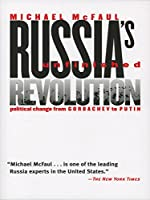 Russia's Unfinished Revolution: Political Change from Gorbachev to Putin