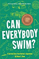 Can Everybody Swim?: A Survival Story from Katrina's Superdome, Hurricane Katrinia 15th Anniversary Edition