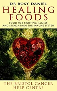 The Bristol Cancer Help Centre Healing Foods: Food to Fight Illness and Strengthen the Immune System by Daniel, Dr. Rosy (1996) Paperback