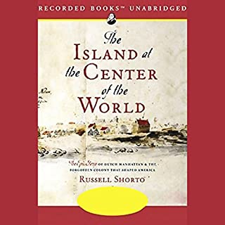 The Island at the Center of the World     The Epic Story of Dutch Manhattan              By:                                                                                                                                 Russell Shorto                               Narrated by:                                                                                                                                 L.J. Ganser                      Length: 14 hrs and 56 mins     1,132 ratings     Overall 4.1