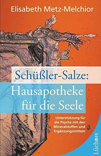 Schüßler-Salze: Hausapotheke für die Seele: Unterstützung für die Psyche mit den Mineralstoffen und Ergänzungsmitteln
