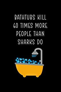 Bathtubs Kill 60 Times More People Than Sharks Do: Shark Notebook Journal Composition Blank Lined Diary Notepad 120 Pages ...