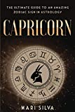 Capricorn: The Ultimate Guide to an Amazing Zodiac Sign in Astrology (Zodiac Signs)