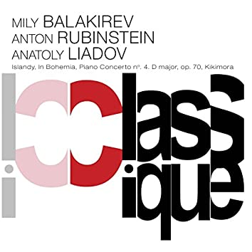 "Balakirev: Islamey, Op. 18, Overture on Czech Themes ""In Bohemia"" - Rubinstein: Piano Concerto No. 4, Op. 70 - Liadov: Kikimora, Op. 63"