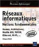 Réseaux informatiques - Notions fondamentales (Normes, Architecture, Modèle OSI, TCP/IP, Ethernet, Wi-Fi, ...)