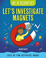 Let's Investigate Magnets (Be a Scientist)