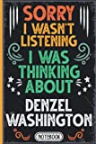 Sorry I Wasn t Listening I Was Thinking About Denzel Washington: Classy Vintage Actors & Actresses Blank lined Journal Notebook for Writing Notes, ... Supporters, Teens, Adults and Kids For B