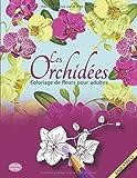 Les Orchidées - Coloriage de Fleurs pour Adultes (Anti-Stress): Livre de coloriage - Plus de 80 illustrations d'orchidées à colorier, pour les ... - Idée Cadeau pour la Fête des Mères