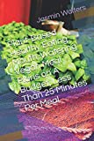 Plant-Based Healthy Eating: Mouth-Watering Vegan Meal Plans on A Budget, Less Than 25 Minutes Per Meal