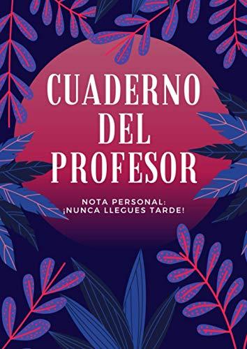 Cuaderno Del Profesor: Agenda para profesores y maestras, planificador del maestro, listas para evaluacion y asistencia, fecha importante, 120 páginas