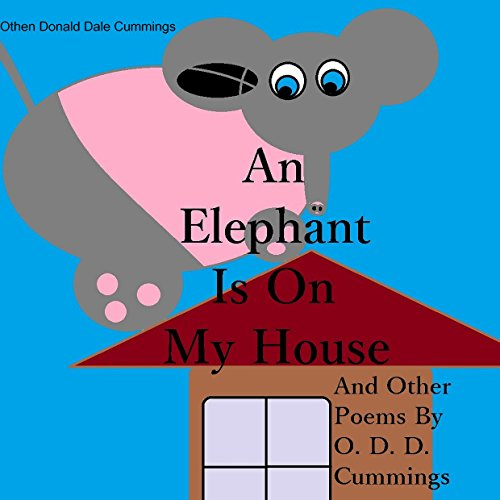 An Elephant Is on My House     And Other Poems by O. D. D. Cummings              By:                                                                                                                                 Othen Donald Dale Cummings                               Narrated by:                                                                                                                                 William Turbett                      Length: 15 mins     2 ratings     Overall 5.0