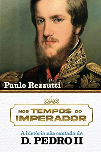 D. Pedro II – A história não contada: O último imperador do Novo Mundo revelado por cartas e documentos inéditos