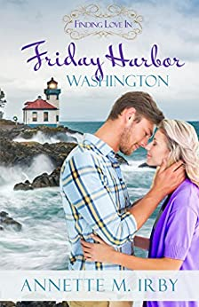 Finding Love in Friday Harbor, Washington (Washington Island Romance Book 1) by [Annette M. Irby]
