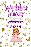 Las Verdaderas Princesas Nacieron en 2015 Febrero: CUADERNO DE CUMPLEAÑOS,Regalos de cumpleaños confinamiento 6 años para niña y mujer tía, novia (Spanish Edition)