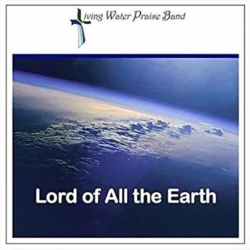 Lord of All the Earth