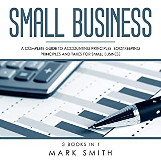 Small Business: A Complete Guide to Accounting Principles, Bookkeeping Principles and Taxes for Small Business                   By:                                                                                                                                 Mark Smith                               Narrated by:                                                                                                                                 Cliff Weldon                      Length: 4 hrs and 31 mins     5 ratings     Overall 3.8
