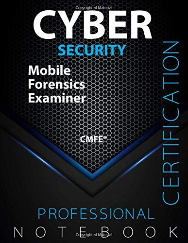 """Cyber Security: Mobile Forensics Examiner, Certification Exam Preparation Notebook, Examination study writing notebook, 140 pages, 8.5"""" x 11"""", Glossy cover pages, Black Hex"""