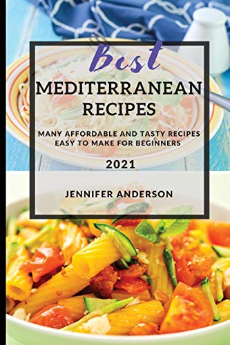 BEST MEDITERRANEAN RECIPES: MANY AFFORDABLE AND TASTY RECIPES EASY TO MAKE FOR BEGINNERS