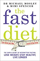 The Fast Diet (The official 5:2 diet): The Simple Secret of Intermittent Fasting: Lose Weight, Stay Healthy, Live Longer